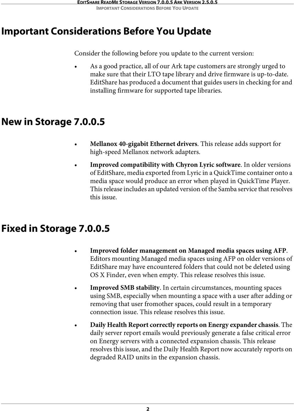 EditShare has produced a document that guides users in checking for and installing firmware for supported tape libraries. New in Storage 7.0.0.5 Mellanox 40-gigabit Ethernet drivers.