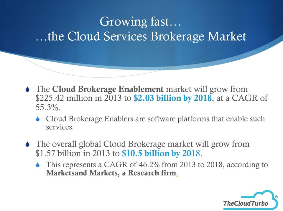 Cloud Brokerage Enablers are software platforms that enable such services.