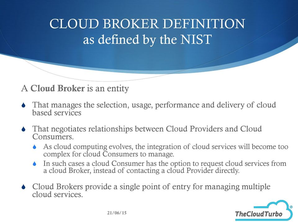 As cloud computing evolves, the integration of cloud services will become too complex for cloud Consumers to manage.