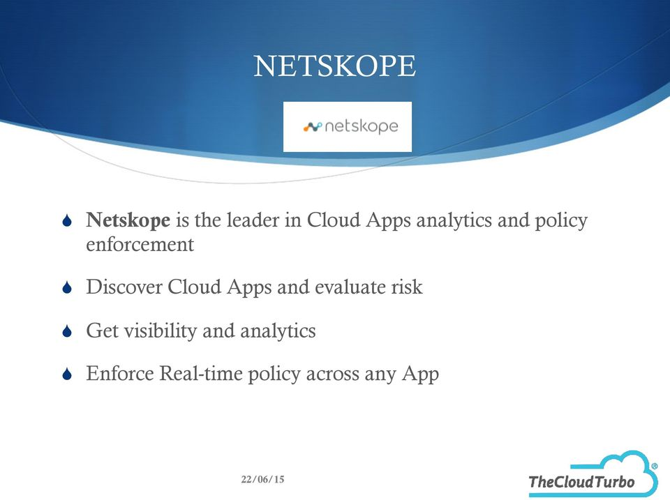 Cloud Apps and evaluate risk Get visibility
