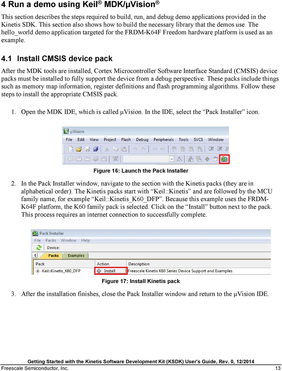 1 Install CMSIS device pack After the MDK tools are installed, Cortex Microcontroller Software Interface Standard (CMSIS) device packs must be installed to fully support the device from a debug