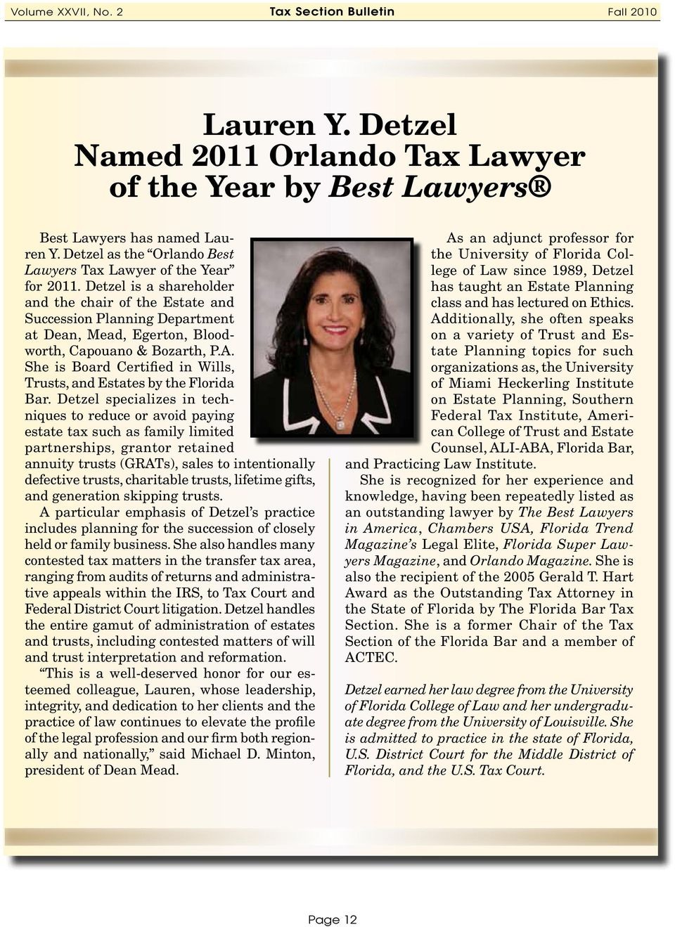 She is Board Certified in Wills, Trusts, and Estates by the Florida Bar.