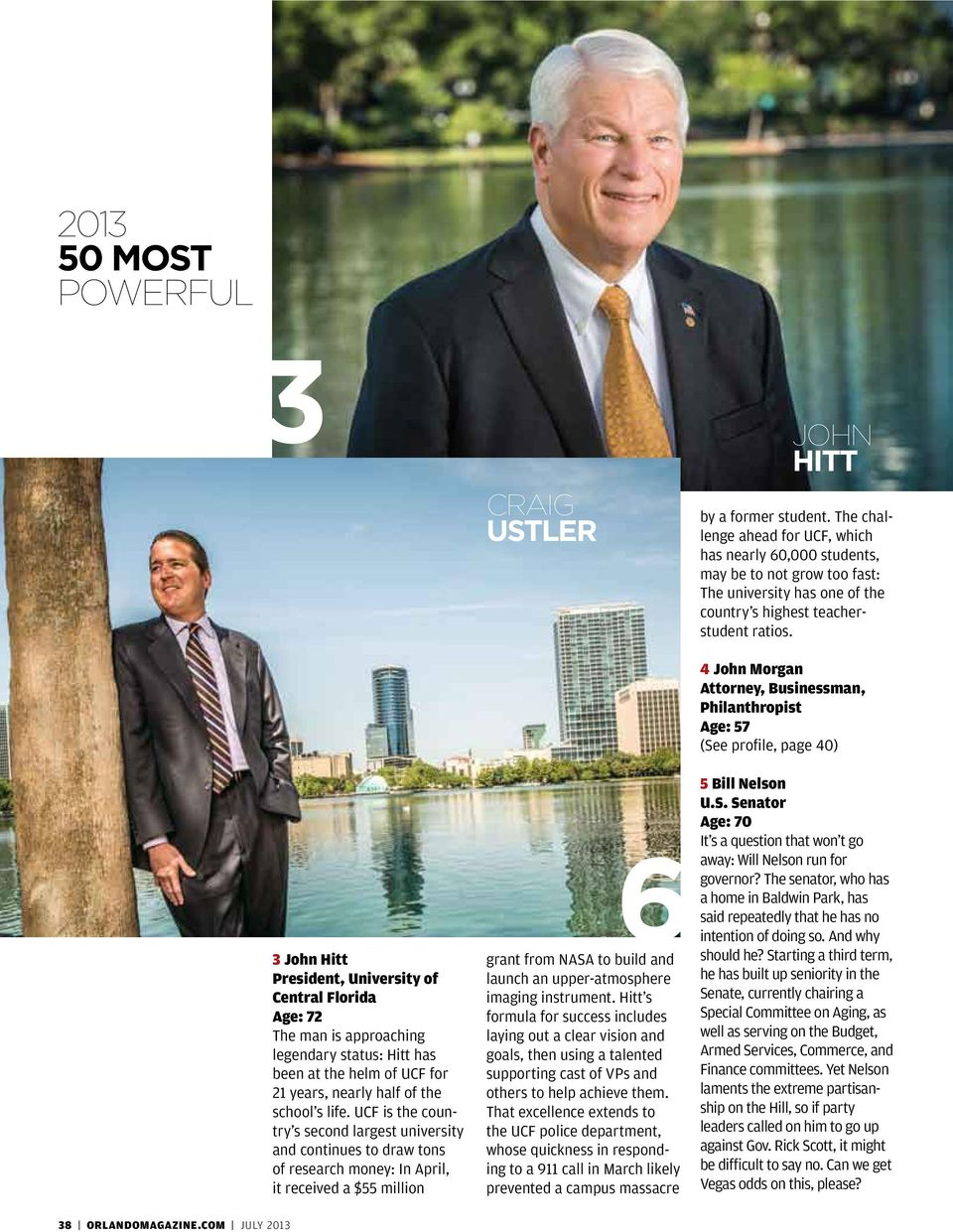 4 John Morgan Attorney, Businessman, Philanthropist Age: 57 (See profile, page 40) 3 John Hitt President, University of Central Florida Age: 72 The man is approaching legendary status: Hitt has been
