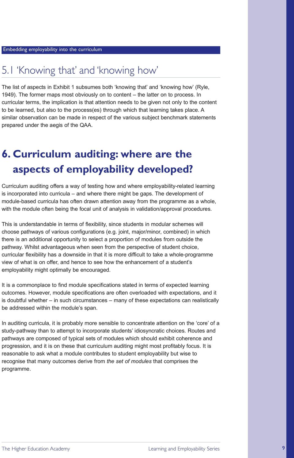 A similar observation can be made in respect of the various subject benchmark statements prepared under the aegis of the QAA. 6. Curriculum auditing: where are the aspects of employability developed?