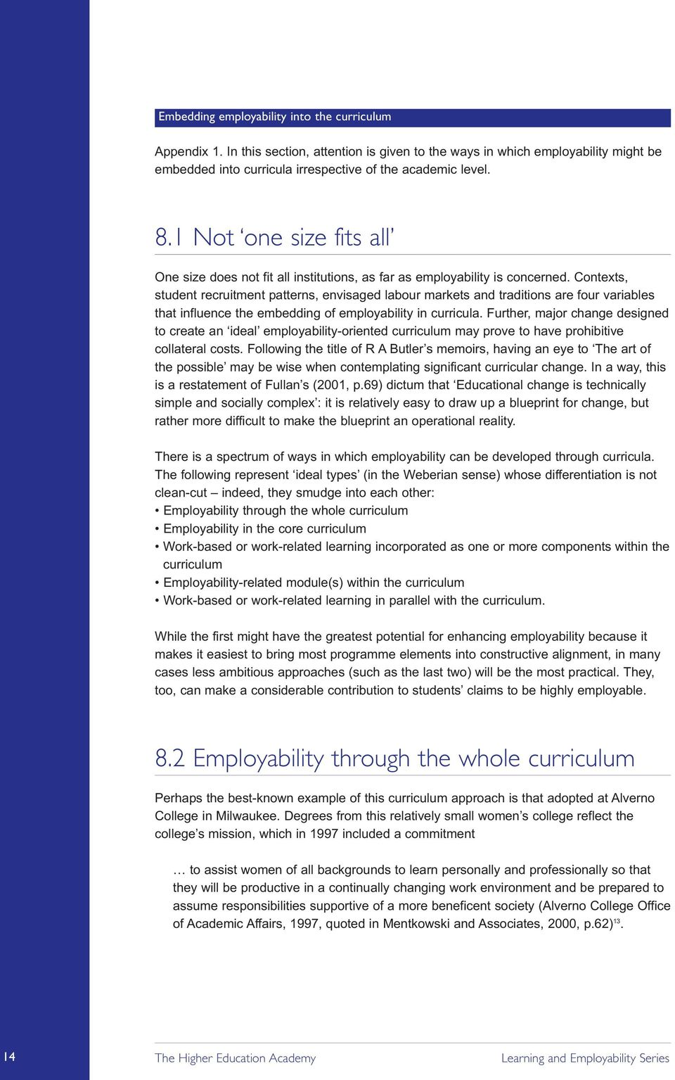 Contexts, student recruitment patterns, envisaged labour markets and traditions are four variables that influence the embedding of employability in curricula.