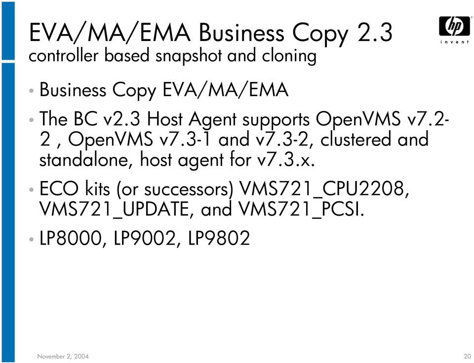 3 Host Agent supports OpenVMS v7.2-2, OpenVMS v7.3-1 and v7.