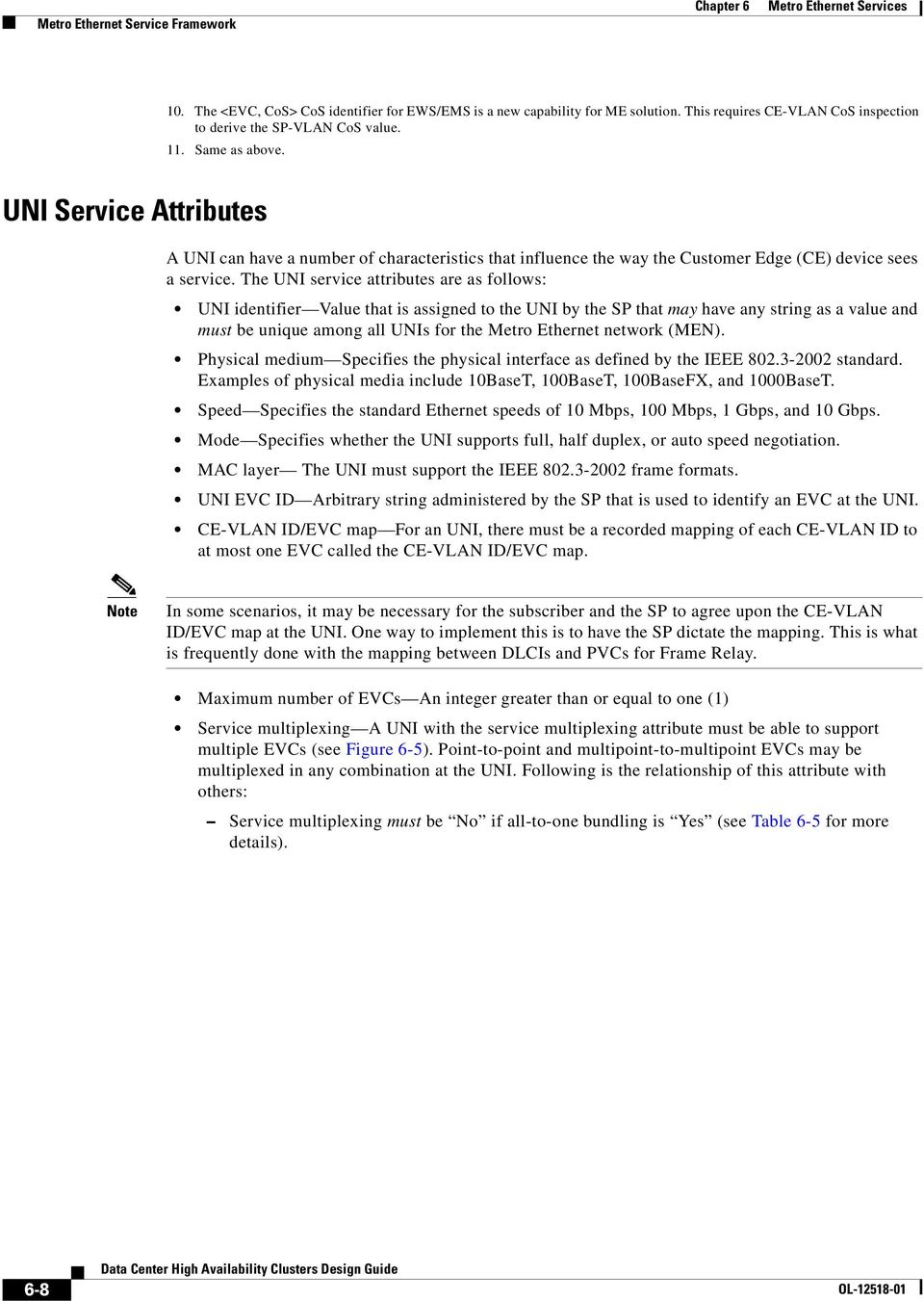The UNI service attributes are as follows: UNI identifier Value that is assigned to the UNI by the SP that may have any string as a value and must be unique among all UNIs for the Metro Ethernet