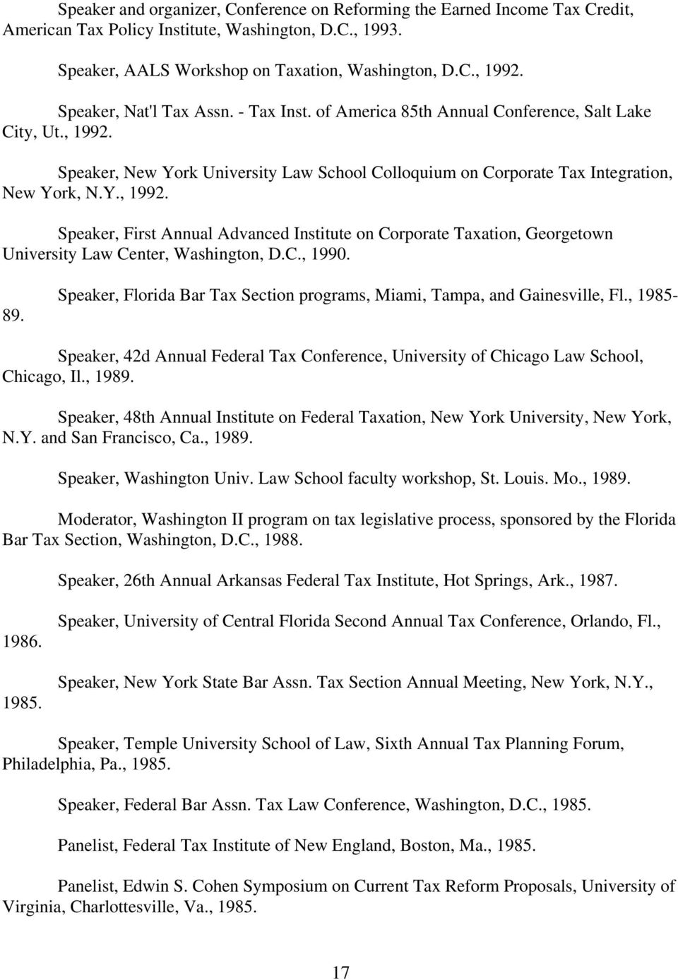Speaker, New York University Law School Colloquium on Corporate Tax Integration, New York, N.Y., 1992.