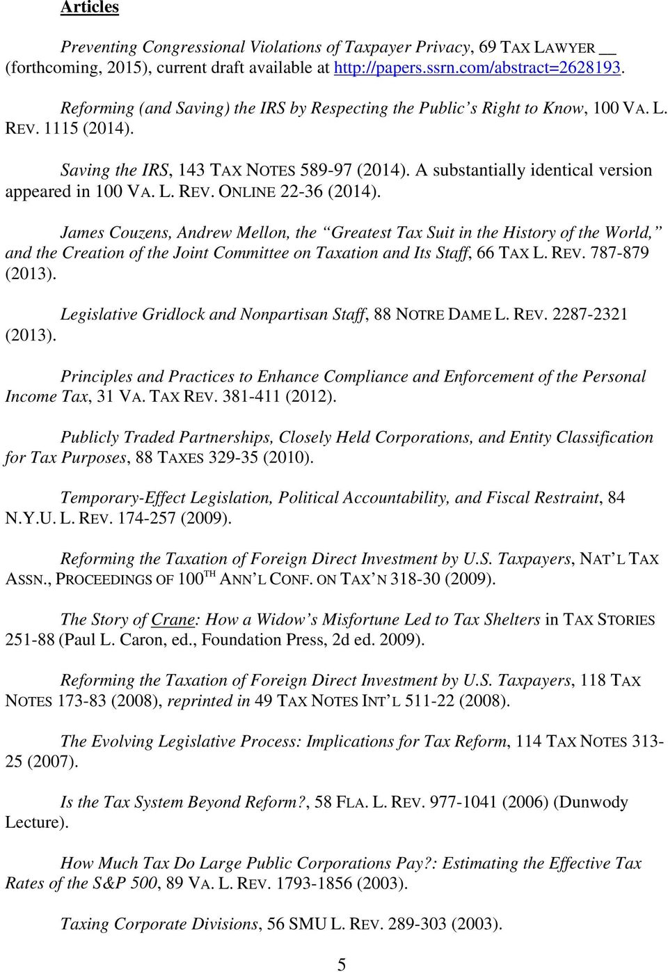 L. REV. ONLINE 22-36 (2014). James Couzens, Andrew Mellon, the Greatest Tax Suit in the History of the World, and the Creation of the Joint Committee on Taxation and Its Staff, 66 TAX L. REV. 787-879 (2013).