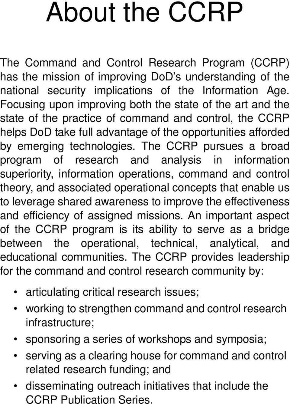 The CCRP pursues a broad program of research and analysis in information superiority, information operations, command and control theory, and associated operational concepts that enable us to