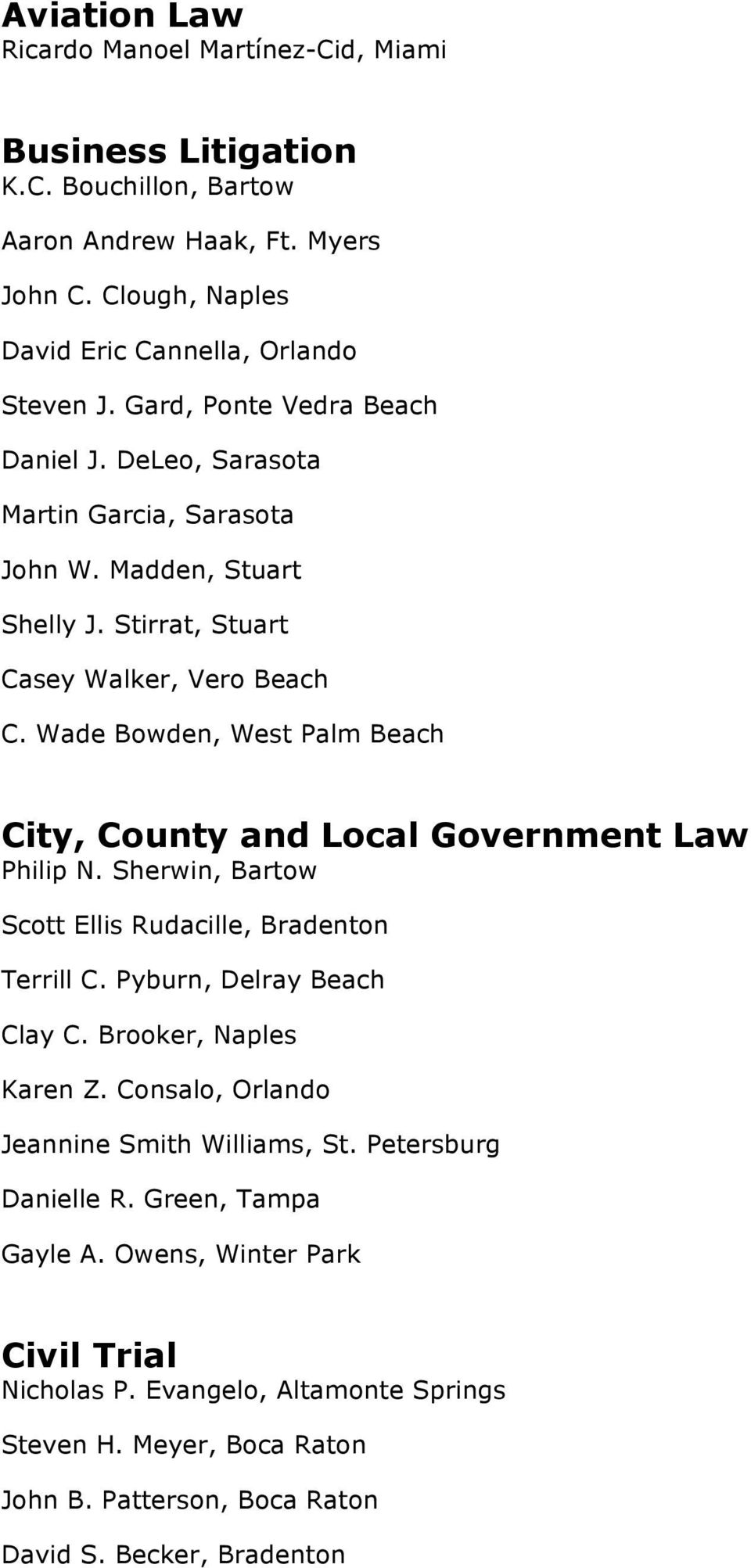Wade Bowden, West Palm Beach City, County and Local Government Law Philip N. Sherwin, Bartow Scott Ellis Rudacille, Bradenton Terrill C. Pyburn, Delray Beach Clay C. Brooker, Naples Karen Z.