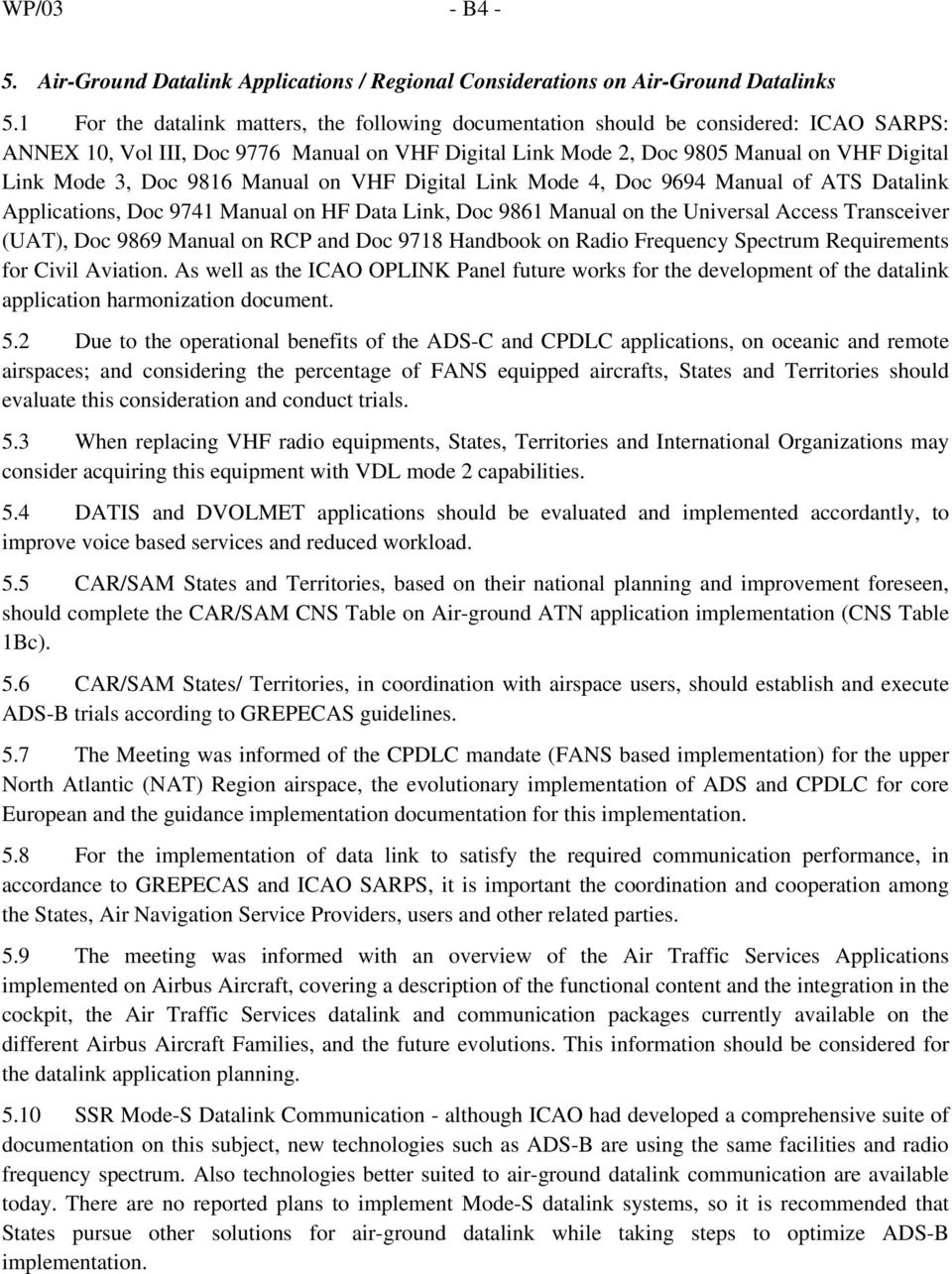 Doc 9816 Manual on VHF Digital Link Mode 4, Doc 9694 Manual of ATS Datalink Applications, Doc 9741 Manual on HF Data Link, Doc 9861 Manual on the Universal Access Transceiver (UAT), Doc 9869 Manual