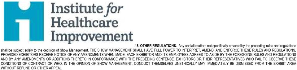 EACH EXHIBITOR AND ITS EMPLOYEES AGREES TO ABIDE BY THE FOREGOING RULES AND REGULATIONS AND BY ANY AMENDMENTS OR ADDITIONS THERETO IN CONFORMANCE WITH THE PRECEDING SENTENCE.