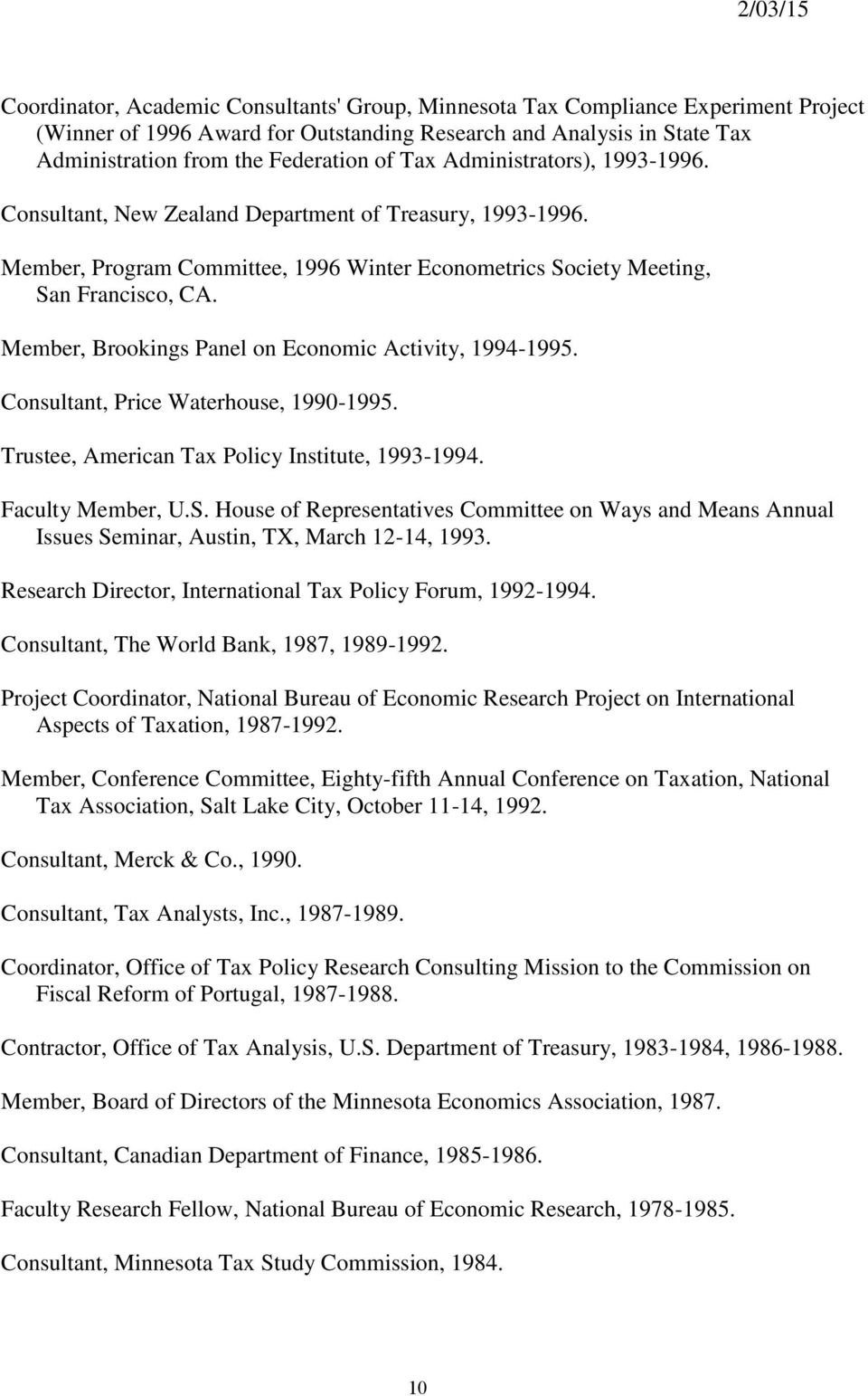 Member, Brookings Panel on Economic Activity, 1994-1995. Consultant, Price Waterhouse, 1990-1995. Trustee, American Tax Policy Institute, 1993-1994. Faculty Member, U.S.