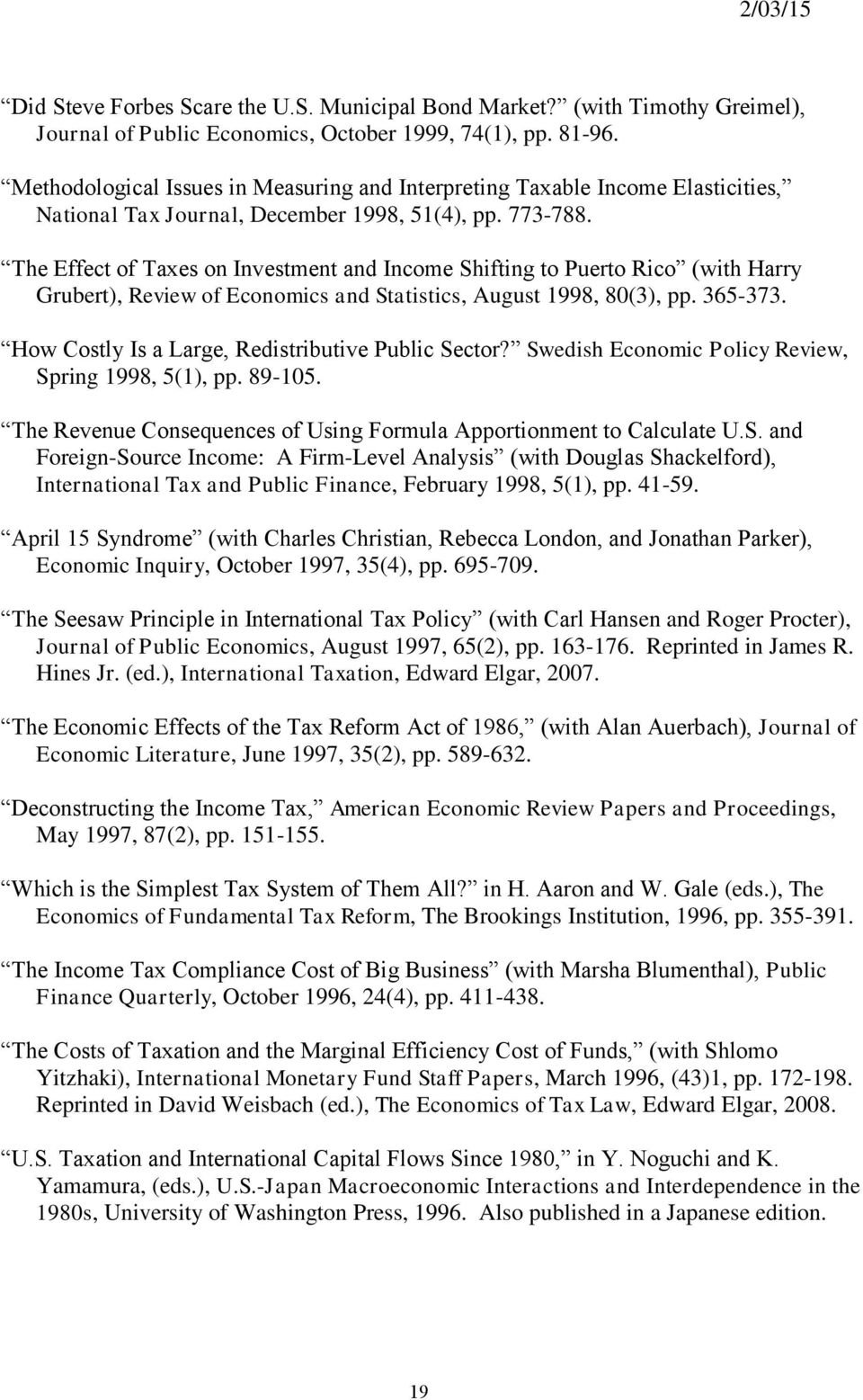 The Effect of Taxes on Investment and Income Shifting to Puerto Rico (with Harry Grubert), Review of Economics and Statistics, August 1998, 80(3), pp. 365-373.