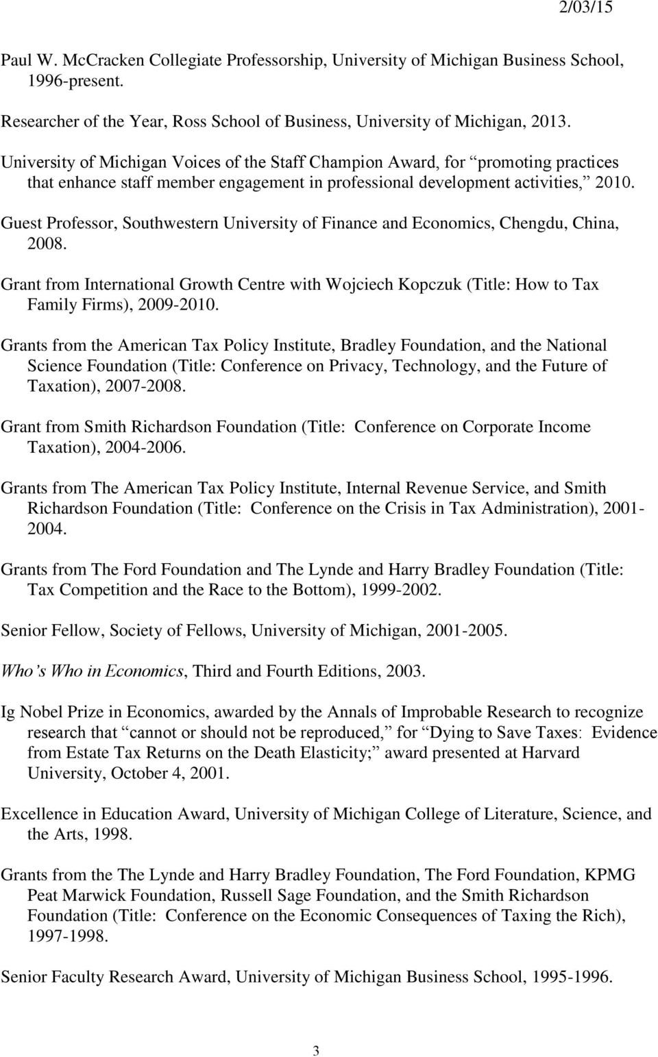 Guest Professor, Southwestern University of Finance and Economics, Chengdu, China, 2008. Grant from International Growth Centre with Wojciech Kopczuk (Title: How to Tax Family Firms), 2009-2010.