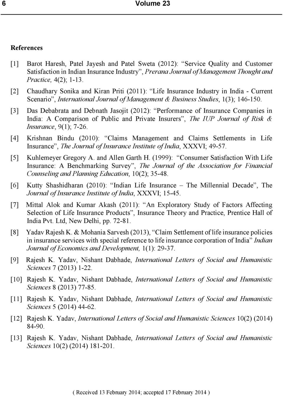 [3] Das Debabrata and Debnath Jasojit (2012): Performance of Insurance Companies in India: A Comparison of Public and Private Insurers, The IUP Journal of Risk & Insurance, 9(1); 7-26.