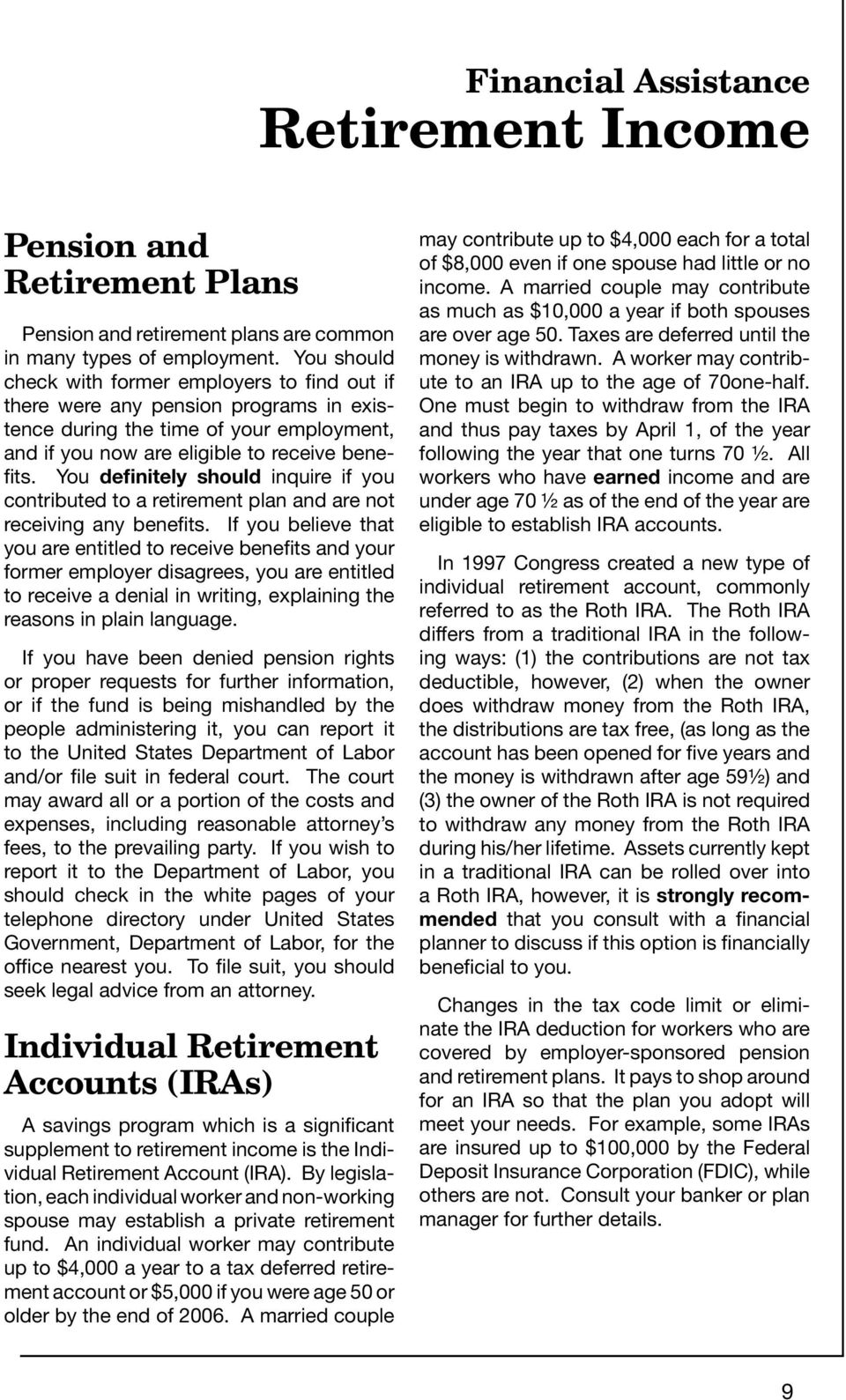 You definitely should inquire if you contributed to a retirement plan and are not receiving any benefits.