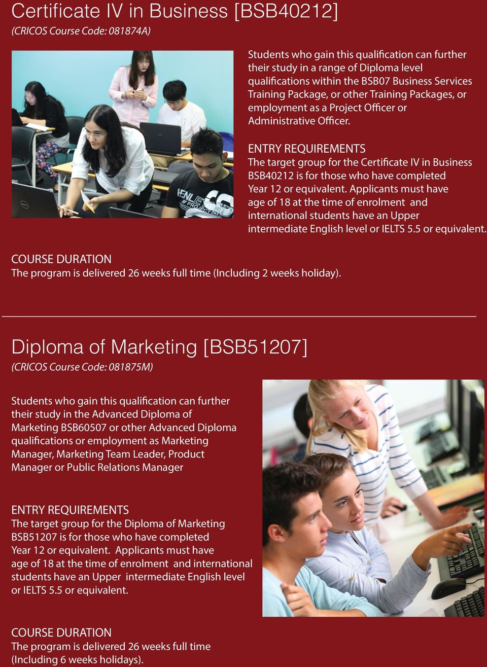 The target group for the Certificate IV in Business BSB40212 is for those who have completed Year 12 or equivalent.