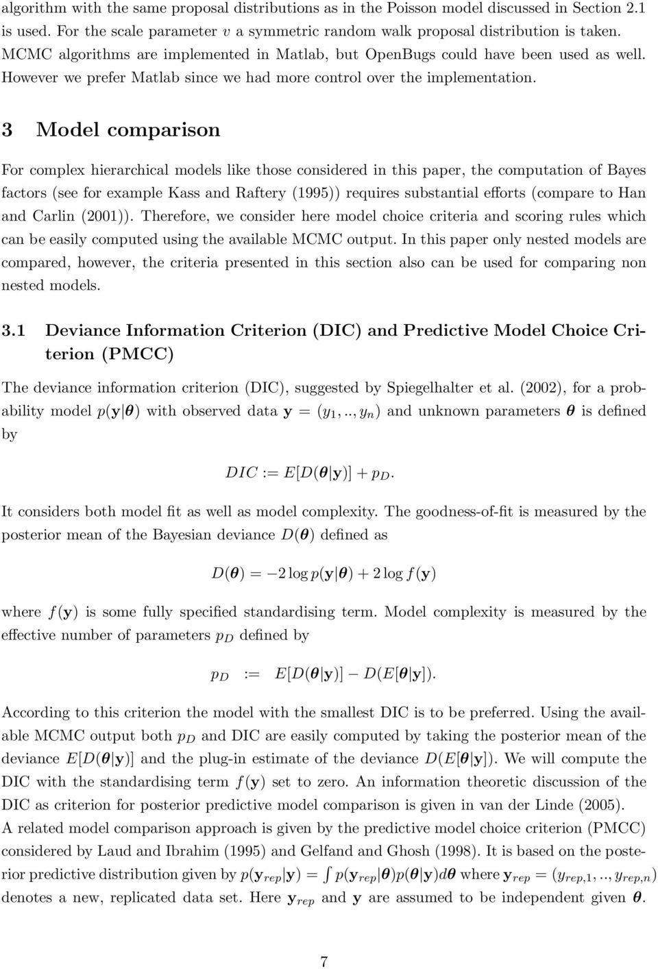 3 Model comparison For complex hierarchical models like those considered in this paper, the computation of Bayes factors (see for example Kass and Raftery (1995)) requires substantial efforts
