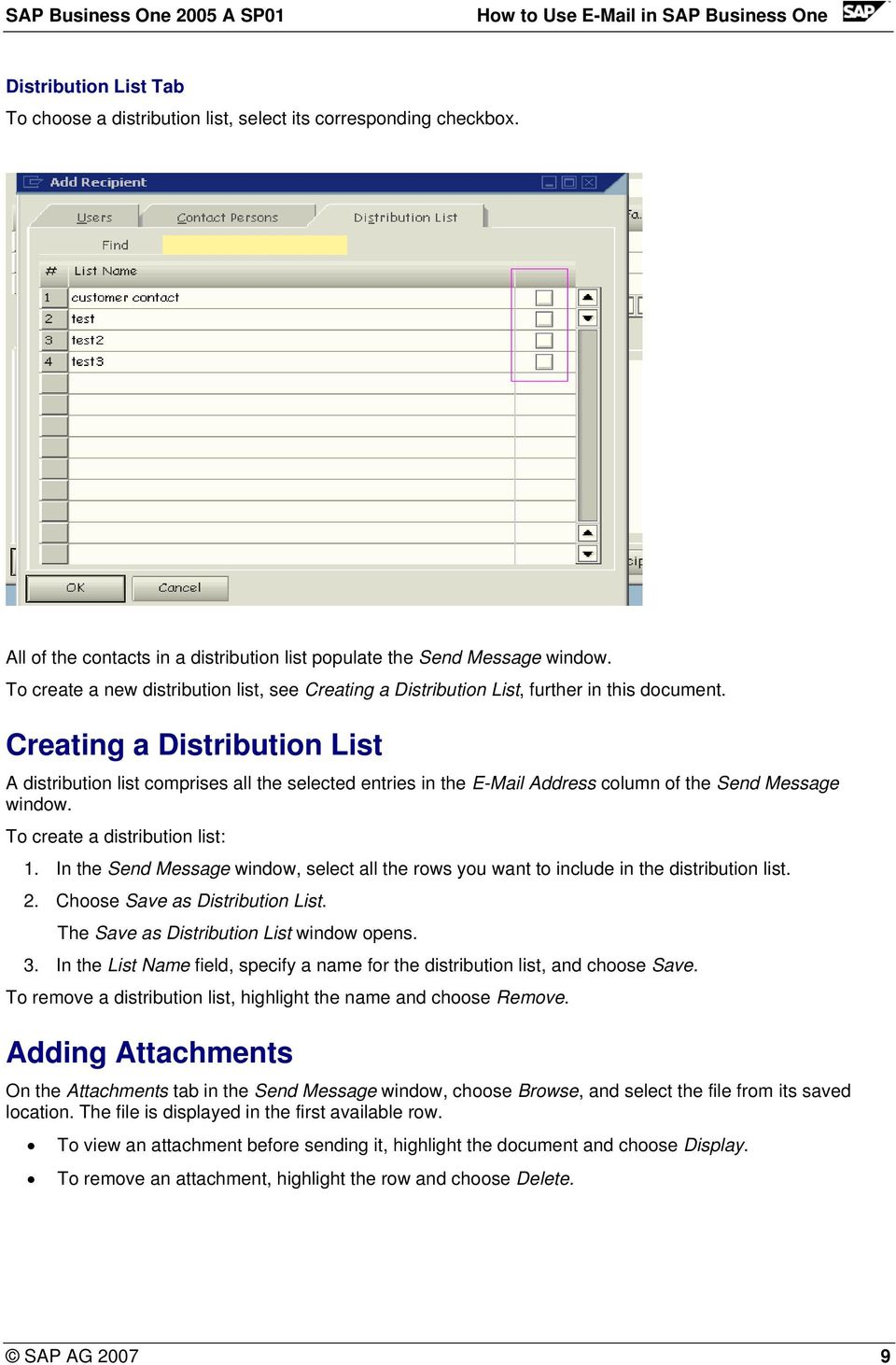 Creating a Distribution List A distribution list comprises all the selected entries in the E-Mail Address column of the Send Message window. To create a distribution list: 1.