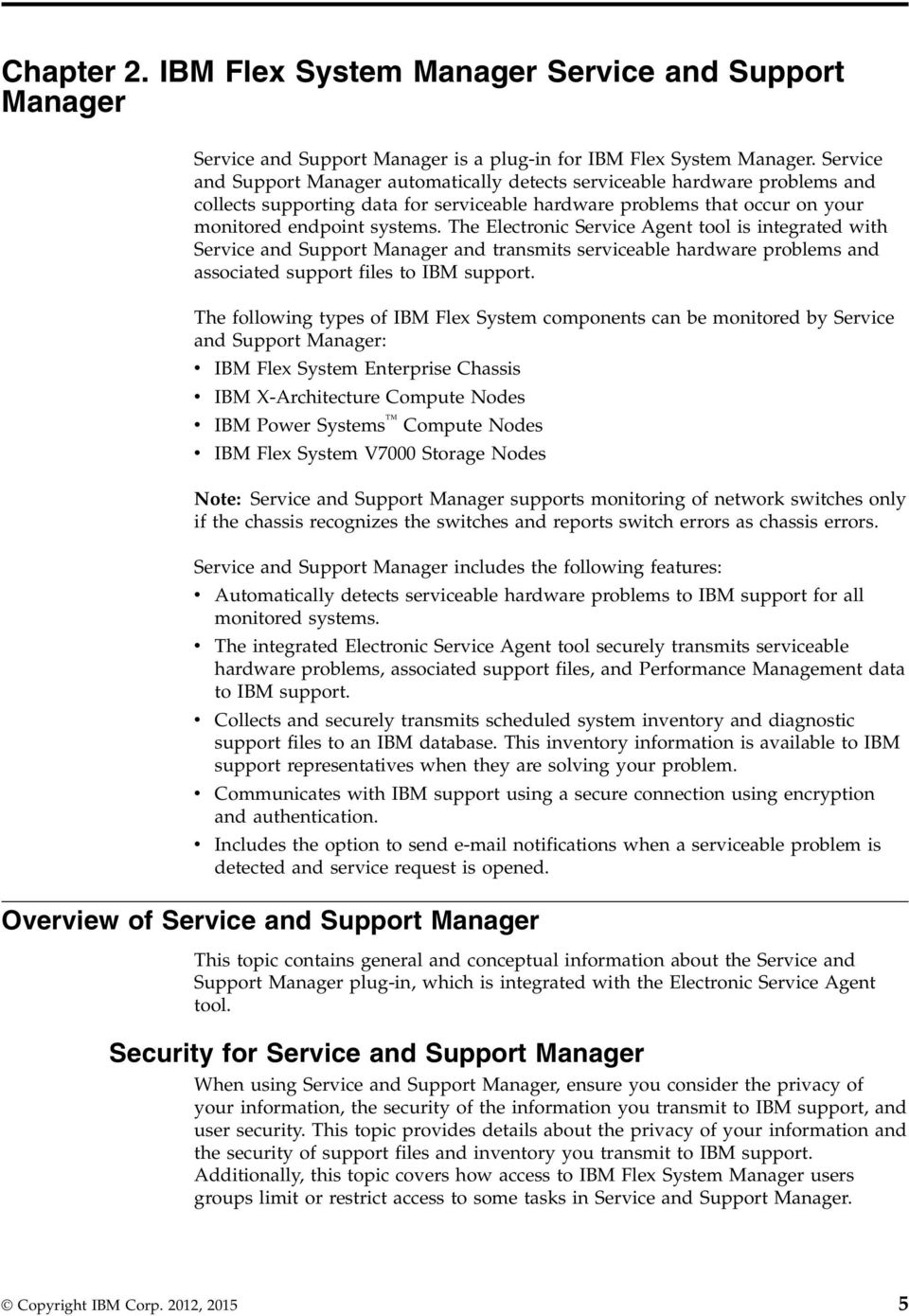 The Electronic Service Agent tool is integrated with Service and Support Manager and transmits serviceable hardware problems and associated support files to IBM support.