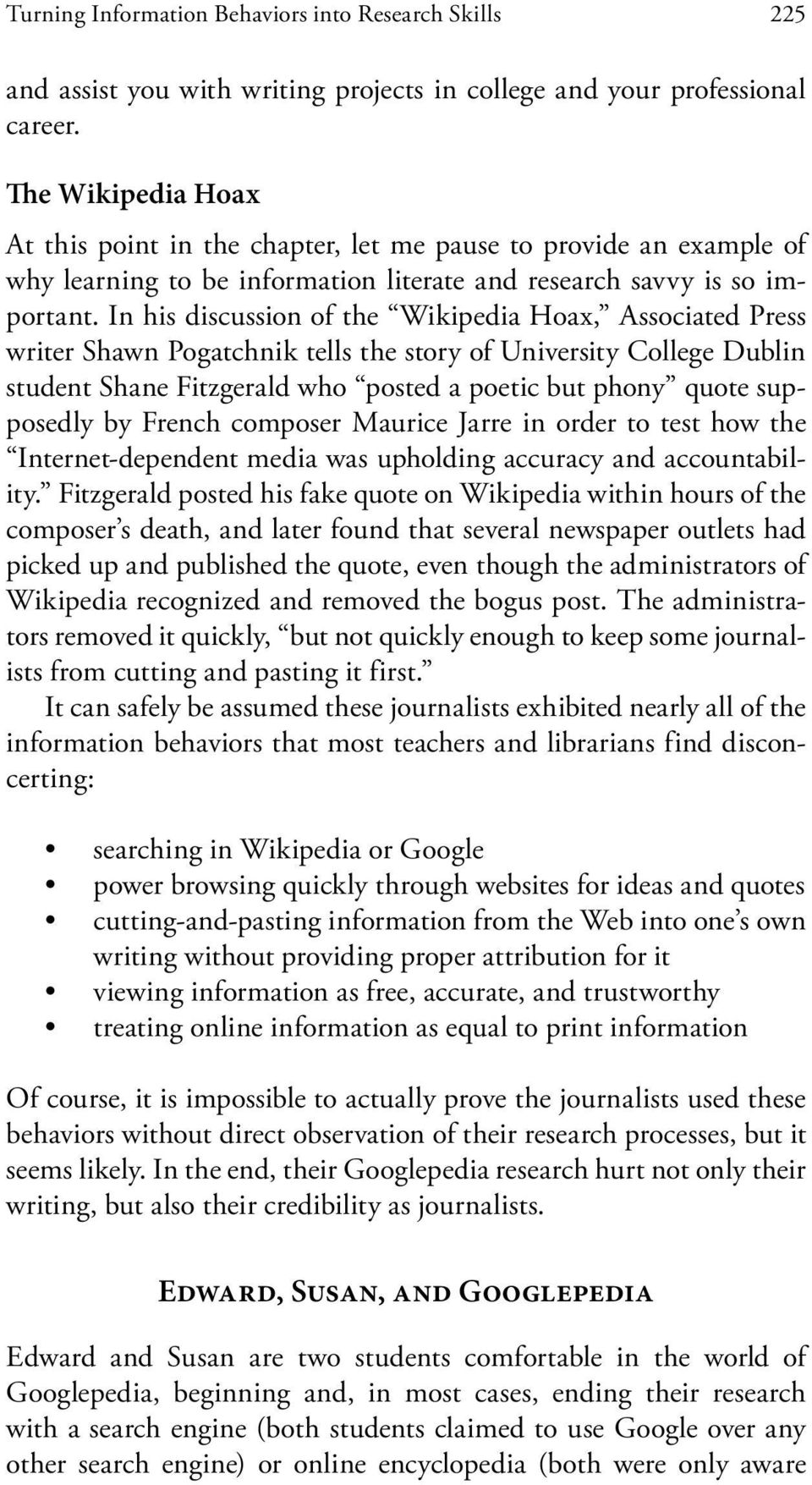 In his discussion of the Wikipedia Hoax, Associated Press writer Shawn Pogatchnik tells the story of University College Dublin student Shane Fitzgerald who posted a poetic but phony quote supposedly