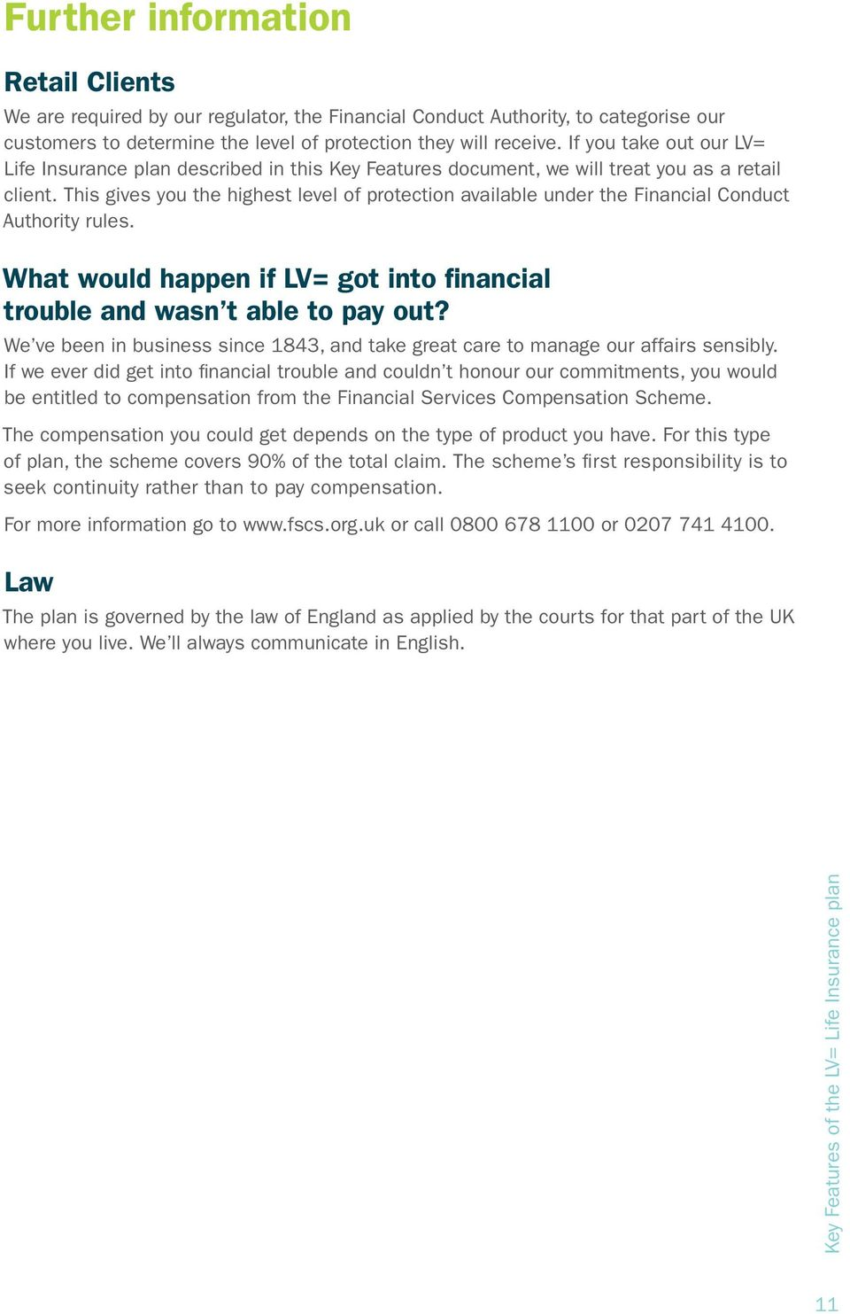 This gives you the highest level of protection available under the Financial Conduct Authority rules. What would happen if LV= got into financial trouble and wasn t able to pay out?