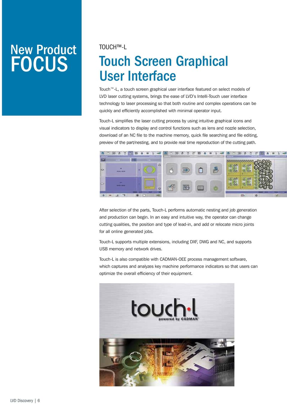 Touch-L simplifies the laser cutting process by using intuitive graphical icons and visual indicators to display and control functions such as lens and nozzle selection, download of an NC file to the
