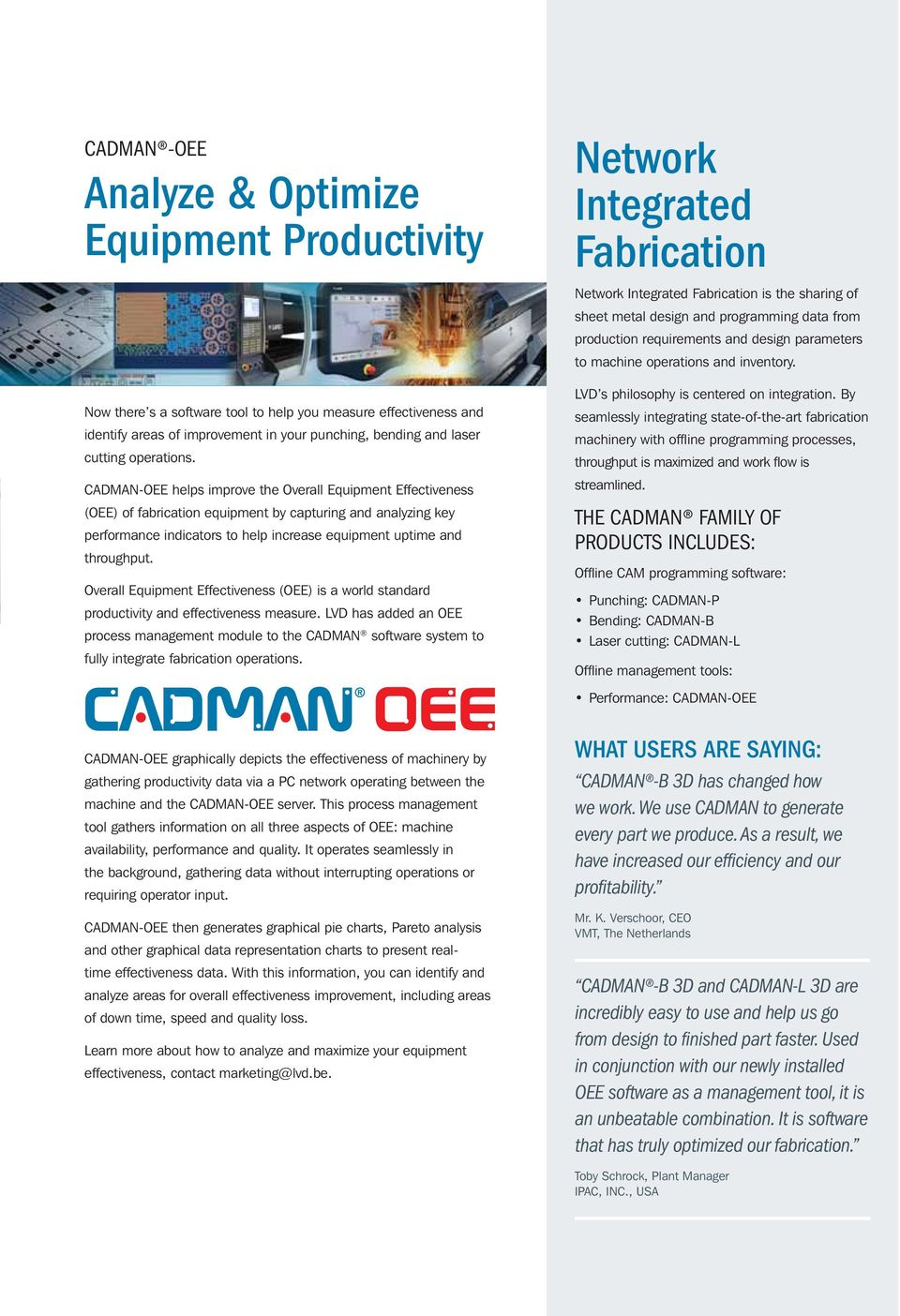 CADMAN-OEE helps improve the Overall Equipment Effectiveness (OEE) of fabrication equipment by capturing and analyzing key performance indicators to help increase equipment uptime and throughput.