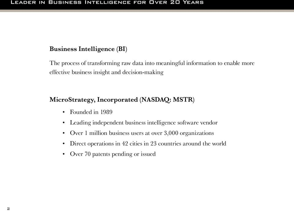 (NASDAQ: MSTR) Founded in 1989 Leading independent business intelligence software vendor Over 1 million business users