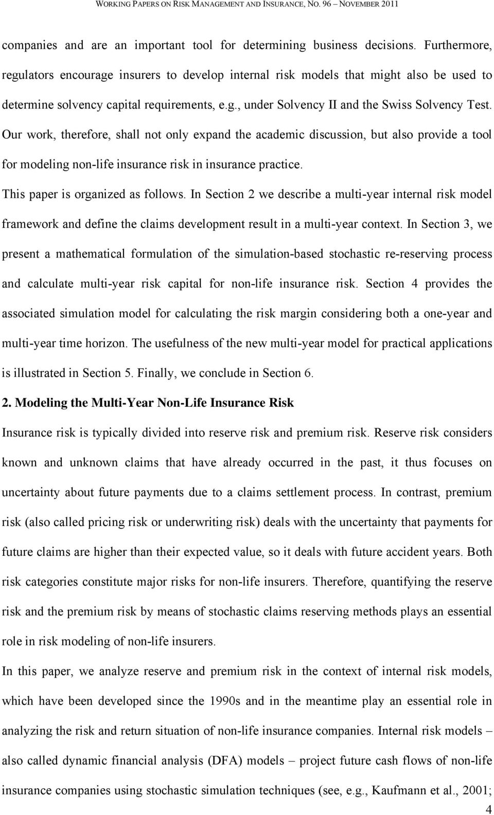 Our work, therefore, shall not only expand the academic discussion, but also provide a tool for modeling non-life insurance risk in insurance practice. This paper is organized as follows.