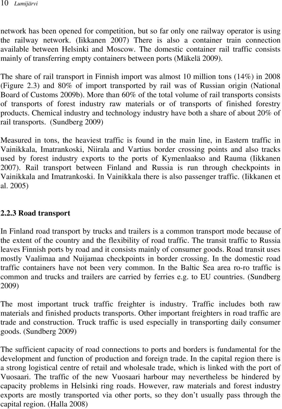 The domestic container rail traffic consists mainly of transferring empty containers between ports (Mäkelä 2009).