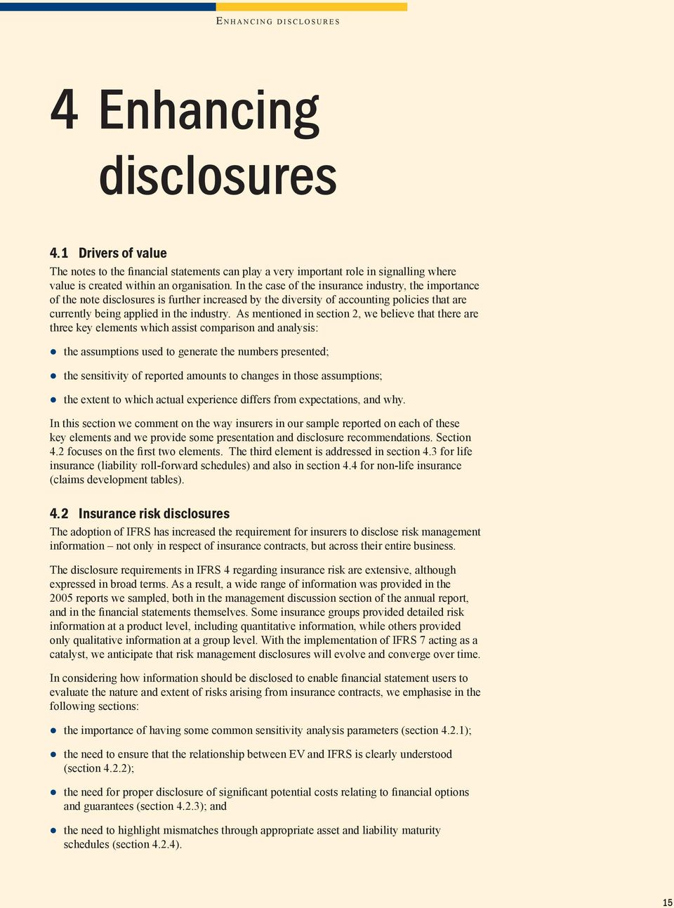 In the case of the insurance industry, the importance of the note disclosures is further increased by the diversity of accounting policies that are currently being applied in the industry.