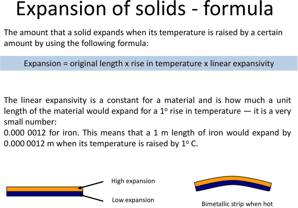 how much a unit length of the material would expand for a 1 o rise in temperature it is a very small number: 0.000 0012 for iron.