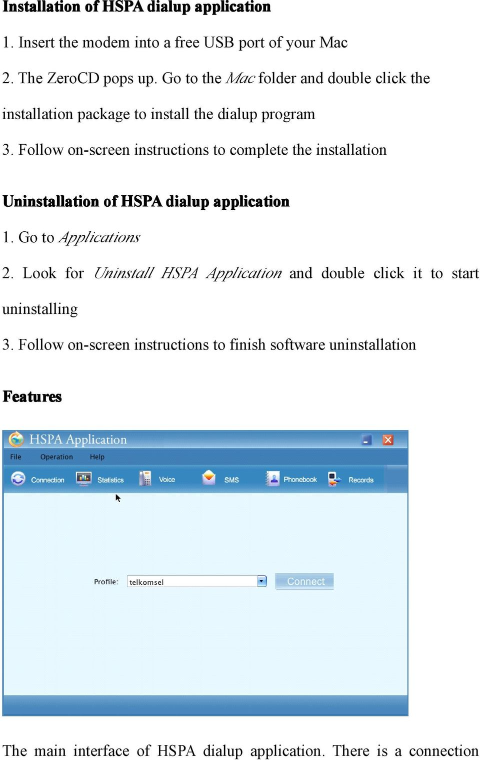 Follow on-screen instructions to complete the installation Uninstallation of HSPA dialup application 1. Go to Applications 2.