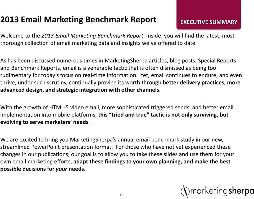 As has been discussed numerous times in MarketingSherpa articles, blog posts, Special Reports and Benchmark Reports, email is a venerable tactic that is often dismissed as being too rudimentary for