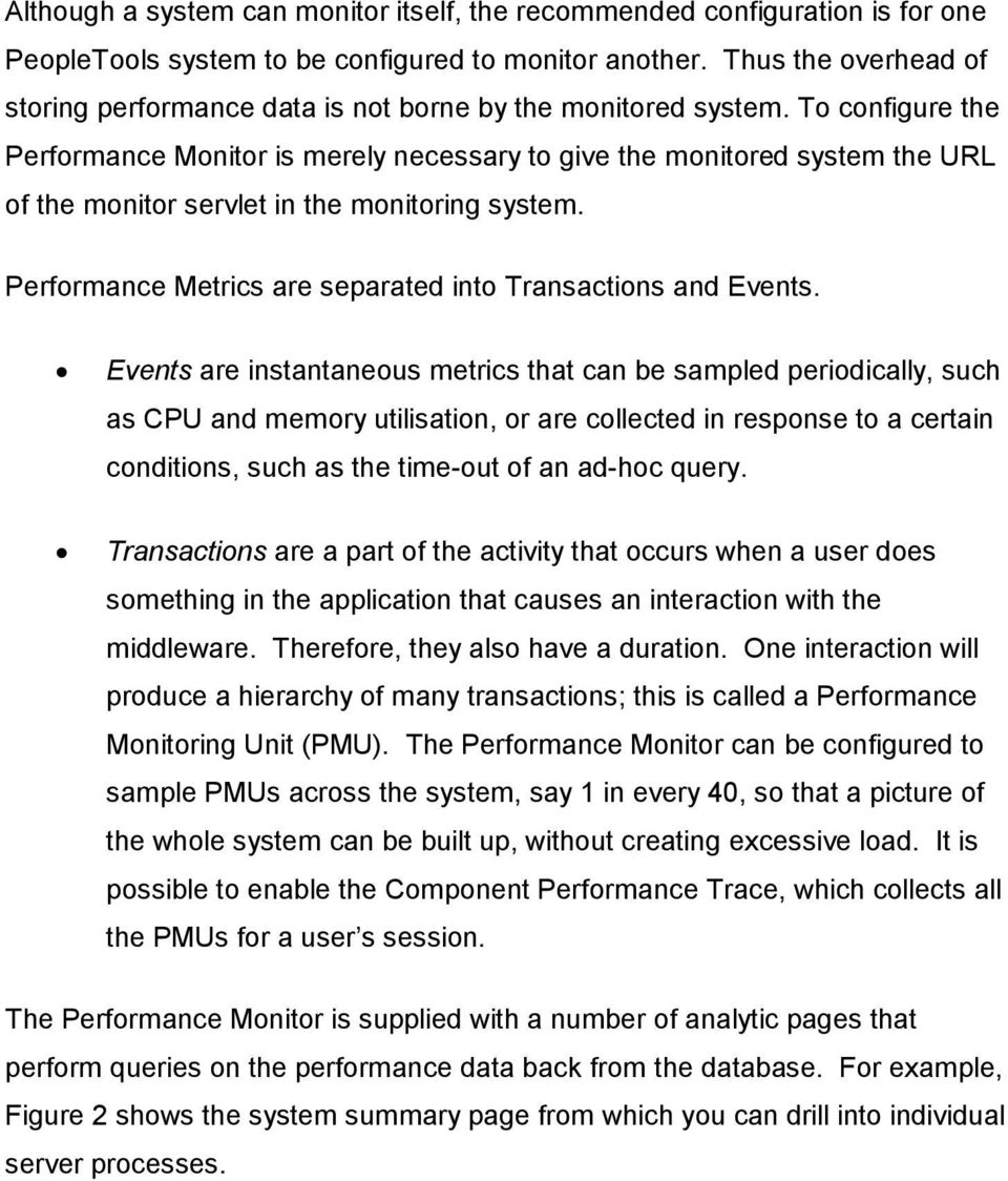 To configure the Performance Monitor is merely necessary to give the monitored system the URL of the monitor servlet in the monitoring system.