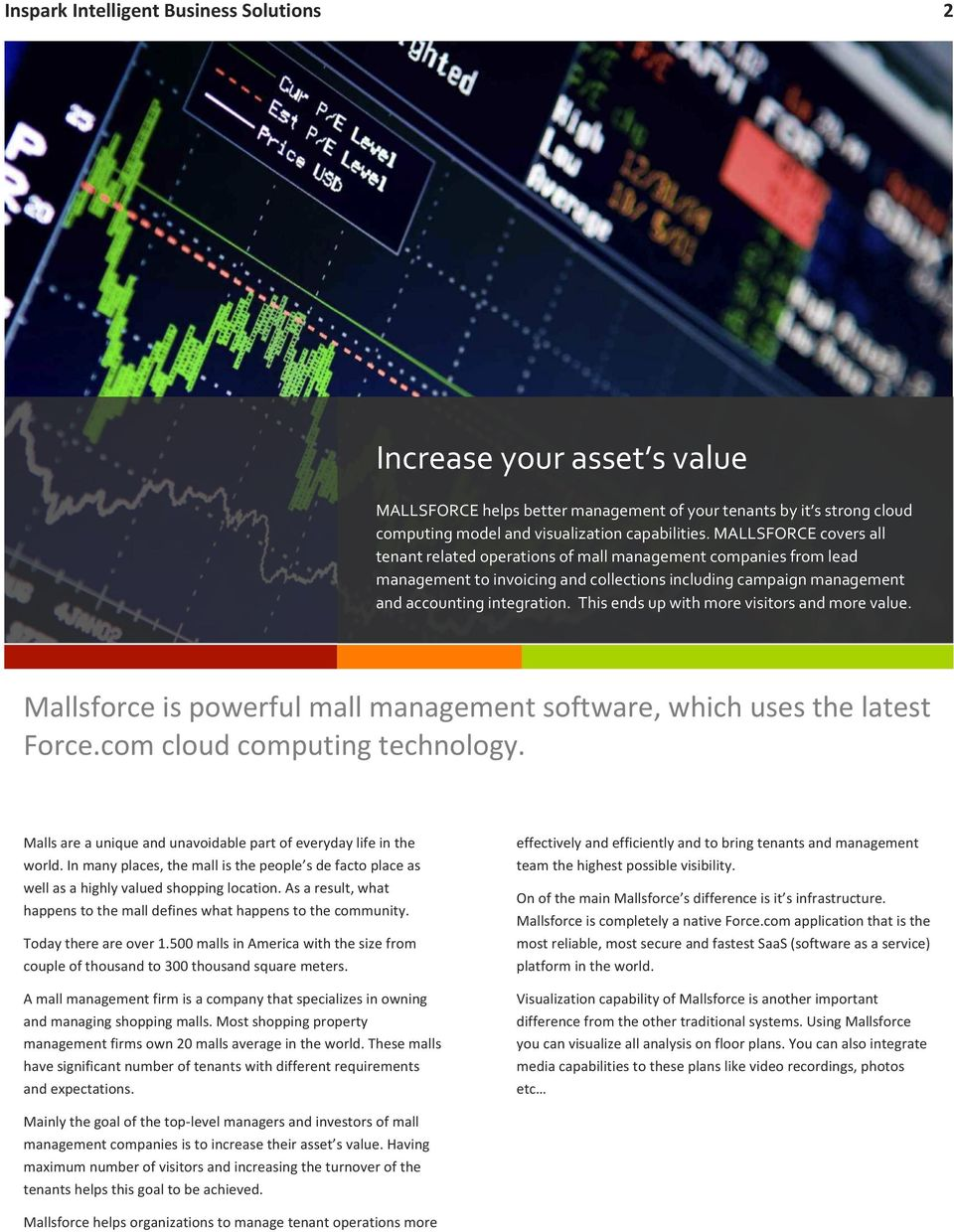 This ends up with more visitors and more value. Mallsforce is powerful mall management software, which uses the latest Force.com cloud computing technology.