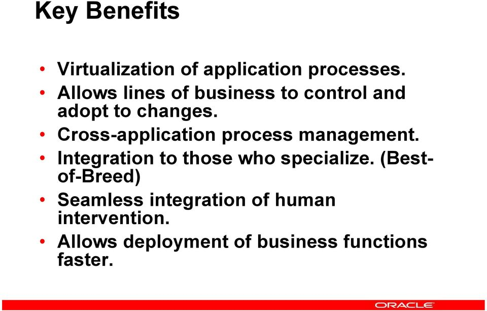 Cross-application process management. Integration to those who specialize.