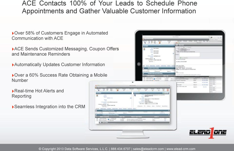 ACE Sends Customized Messaging, Coupon Offers and Maintenance Reminders!Automatically Updates Customer Information!