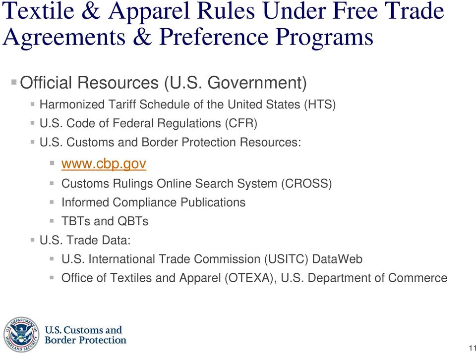 cbp.gov Customs Rulings Online Search System (CROSS) Informed Compliance Publications TBTs and QBTs U.S. Trade Data: U.S. International Trade Commission (USITC) DataWeb Office of Textiles and Apparel (OTEXA), U.