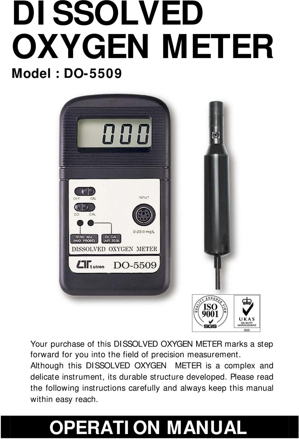 Although this DISSOLVED OXYGEN METER is a complex and delicate instrument, its durable