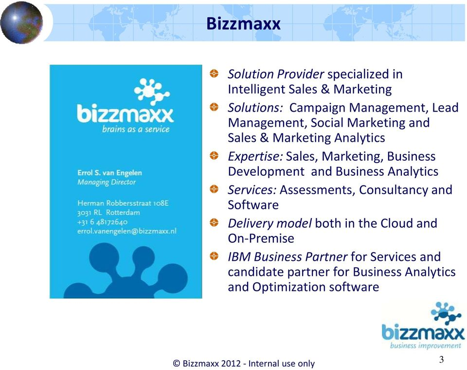 Business Analytics Services: Assessments, Consultancy and Software Delivery model both in the Cloud and On-Premise IBM