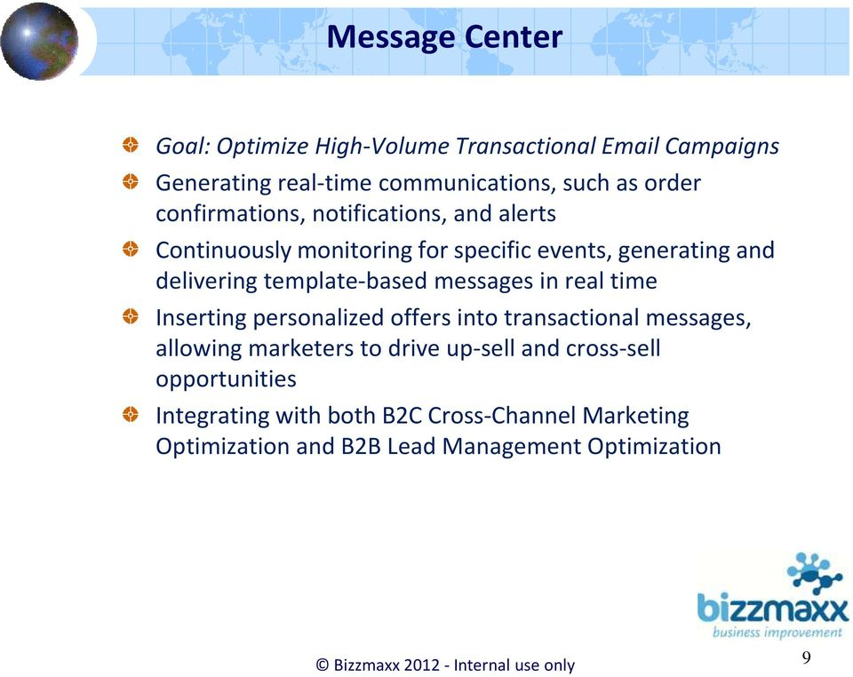 messages in real time Inserting personalized offers into transactional messages, allowing marketers to drive up-sell and cross-sell
