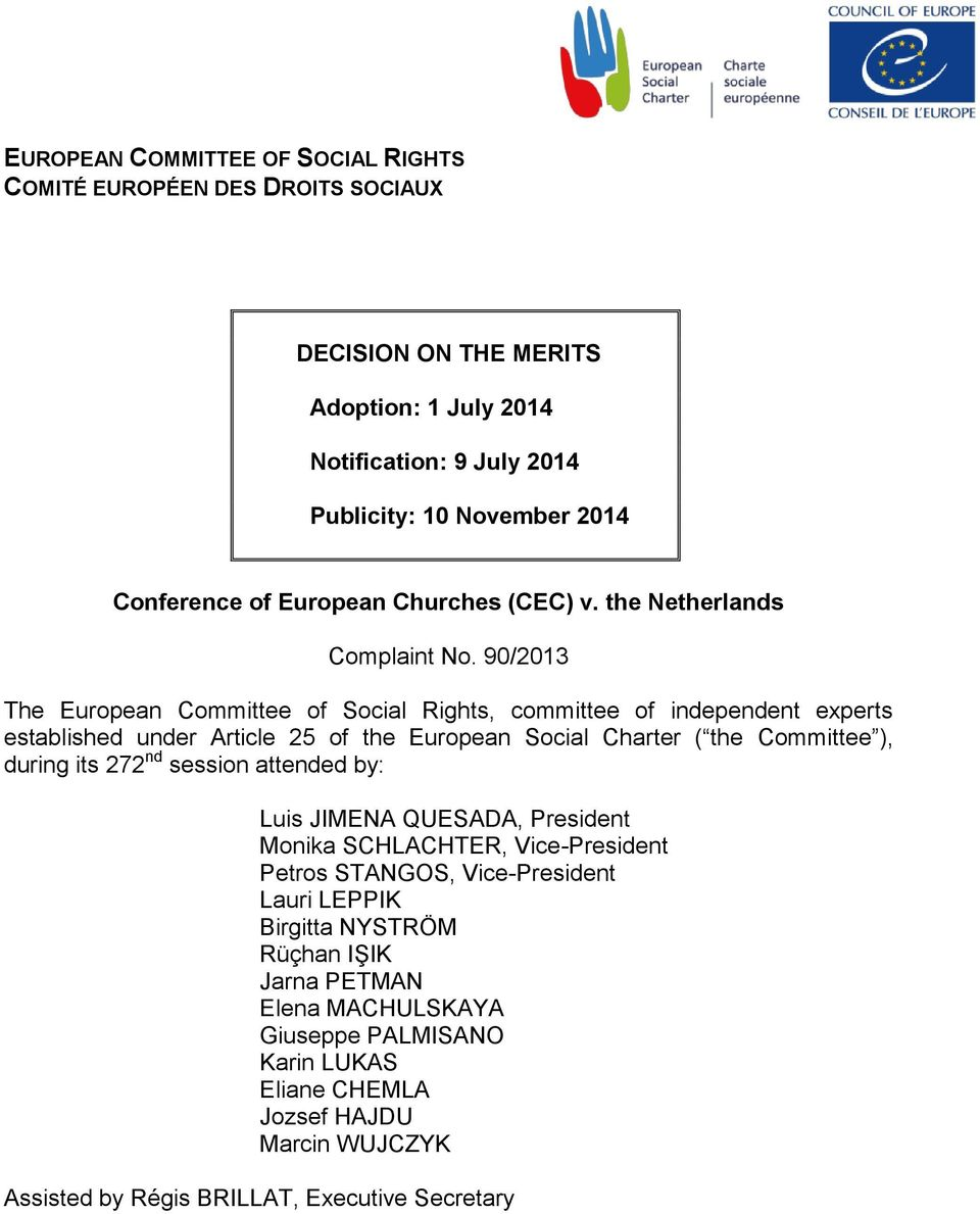 90/2013 The European Committee of Social Rights, committee of independent experts established under Article 25 of the European Social Charter ( the Committee ), during its 272 nd
