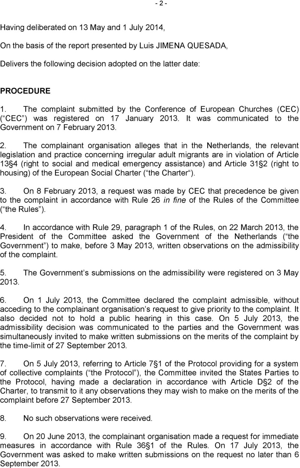 13. It was communicated to the Government on 7 February 20