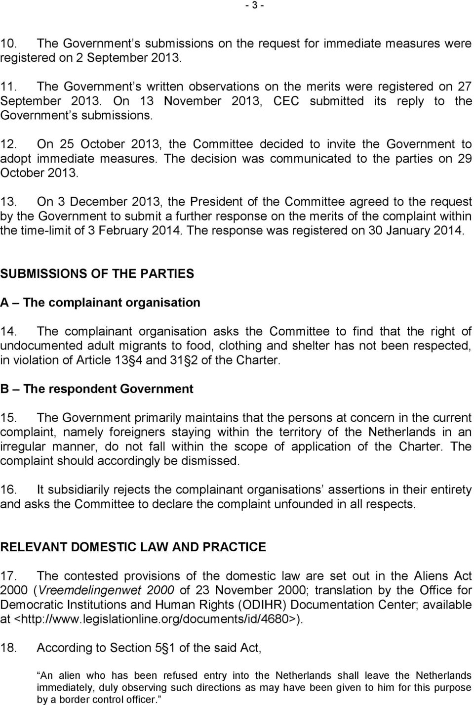 On 25 October 2013, the Committee decided to invite the Government to adopt immediate measures. The decision was communicated to the parties on 29 October 2013. 13.