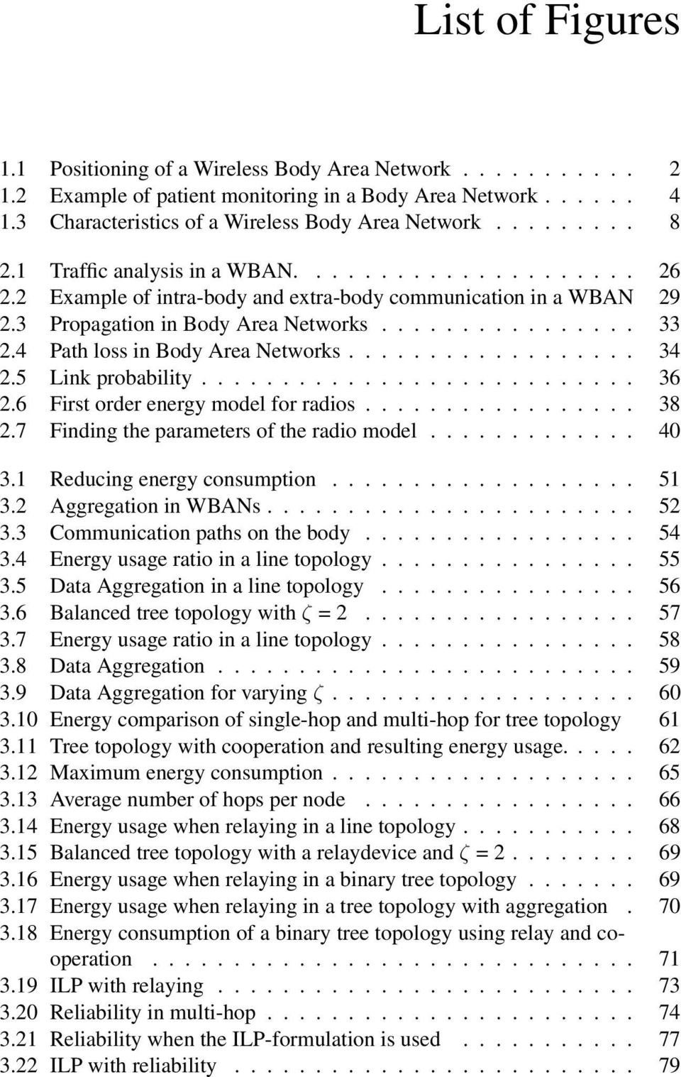 4 Path loss in Body Area Networks.................. 34 2.5 Link probability........................... 36 2.6 First order energy model for radios................. 38 2.