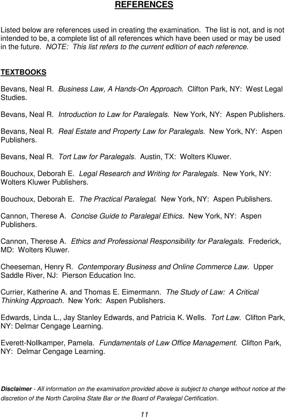 TEXTBOOKS Bevans, Neal R. Business Law, A Hands-On Approach. Clifton Park, NY: West Legal Studies. Bevans, Neal R. Introduction to Law for Paralegals. New York, NY: Aspen Publishers. Bevans, Neal R. Real Estate and Property Law for Paralegals.